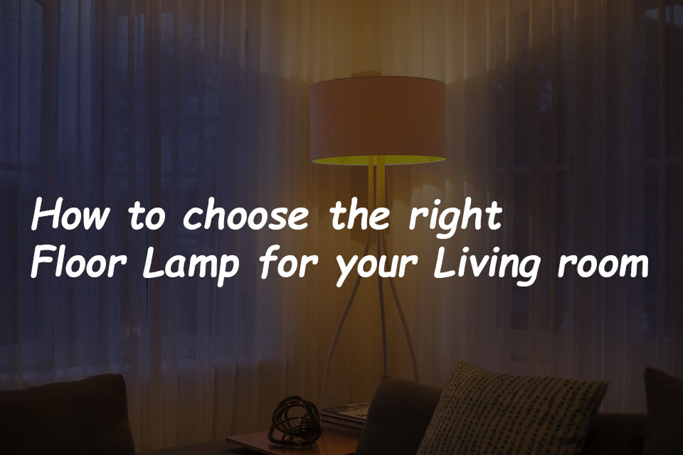 How To Choose The Right Floor Lamp For Your Living Room