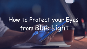 How to Protect your Eyes from Blue Light